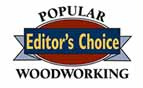 Popular Woodworking - Editor's Choice